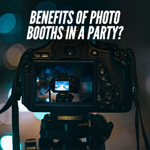 Benefits of Photo Booths In A Party
